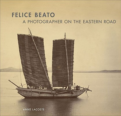 Felice Beato : a photographer on the Eastern road