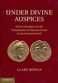 Under divine auspices : divine ideology and the visualisation of imperial power in the Severan period