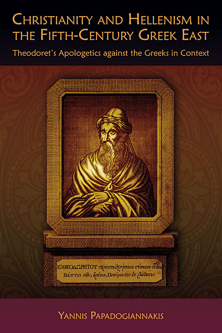 Christianity and Hellenism in the fifth-century Greek east : Theodoret's apologetics against the Greeks in context