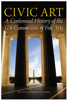Civic art : a centennial history of the U.S. Commission of Fine Arts