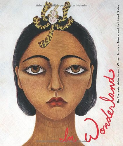 In wonderland : the surrealist adventures of women artists in Mexico and the United States