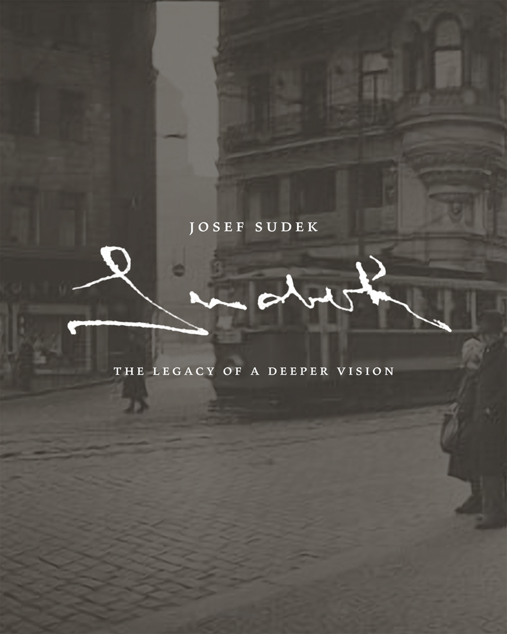 Josef Sudek : the legacy of a deeper vision