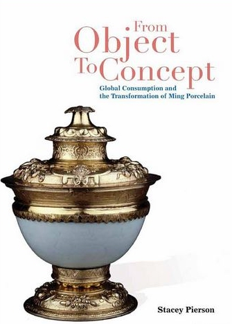 From object   to concept : global consumption and the transformation of Ming porcelain