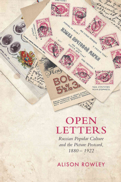 Open letters : Russian popular culture and the picture postcard, 1880-1922