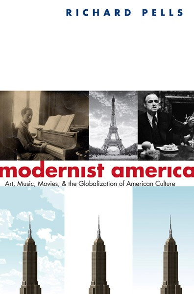 Modernist America : art, music, movies, and the globalization of American culture