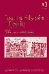 Power and subversion in Byzantium : papers from the forty-third Spring Symposium of Byzantine Studies, University of Birmingham, March 2010