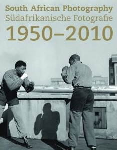 South African photography 1950-2010 = S�dafrikanische Fotografie 1950-2010