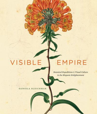Visible empire : botanical expeditions & visual culture in the Hispanic Enlightenment