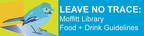 Leave No Trace: Moffitt Library Food and Drink Guidelines